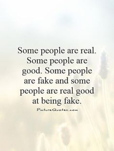 Some+people+are+real.+Some+people+are+good.+Some+people+are+fake+and+some+people+are+real+good+at+being+fake. Picture Quotes.