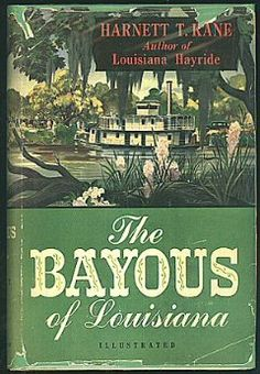 The Bayous of Louisiana by Harnett T. Kane