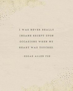 Edgar Allen Poe quote, I was never insane except upon occasions when my heart was touched, poetry poster, gifts for her, heart quote Edgar Allen Poe q Edgar Allen Poe Quotes, Edgar Allen Poe Tattoo, Poetry Edgar Allen Poe, Poem Quotes, True Quotes, Words Quotes, Best Book Quotes, Sayings, Quotes On Fate