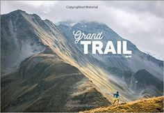 Grand Trail: A Magnificent Journey to the Heart of Ultrarunning and Racing: Frederic Berg, Alexis Berg: 9781937715649: Amazon.com: Books