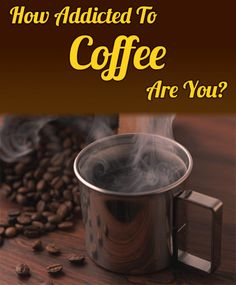 How Addicted To Coffee Are You?
