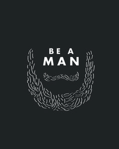 Be a man typo moustache typography I Love Beards, Great Beards, Moustaches, Beard Gang, Man Beard, Beard Lover, Beard Quotes, Be A Man, Beard Humor