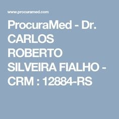 ProcuraMed - Dr. CARLOS ROBERTO SILVEIRA FIALHO - CRM : 12884-RS