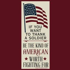 BE THE KIND OF AMERICAN WORTH FIGHTING FOR