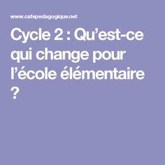 Cycle 2 : Qu'est-ce qui change pour l'école élémentaire ?