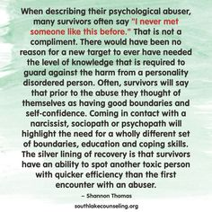 OMG! -this is almost VERBATIM what I say every time I tell my own story & how I met FOUR narcissistic sociopaths IN A ROW now, the first being my ex-husb who was the first person I knew with any of these toxic pers disorders, BECAUSE prior to him, I didn't know SUCH A THING EXISTED! & now that I do, HOW CAN I UNLEARN IT?  :-/