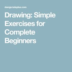 Drawing: Simple Exercises for Complete Beginners