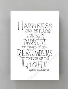 Happiness can be found even in the darkest of times - Albus Dumbledore, Harry Potter Movie Quote Art Print, Minimalist Wall Art,