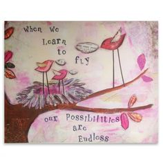 When we learn to fly, our possibilities are endless. Fly Quotes, Qoutes, Quotations, Motivational Quotes, Learn To Fly, Wood Signs, Whimsical, Mixed Media, Canvas Art