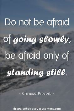 Be afraid only of standing still  Follow me: https://www.pinterest.com/DAR_Centers/ for more Positive, Motivational and Inspirational Quote