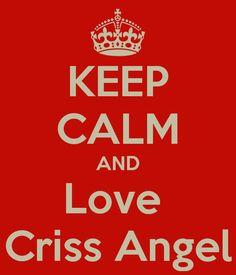 KEEP CALM AND Love  Criss Angel