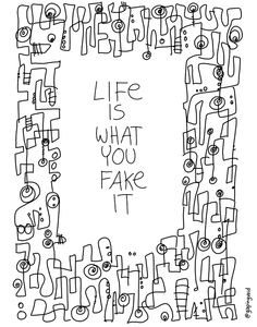Life Is What You Fake It | Gapingvoid Art