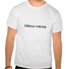 Dream Writer T shirt