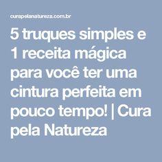5 truques simples e 1 receita mágica para você ter uma cintura perfeita em pouco tempo! | Cura pela Natureza