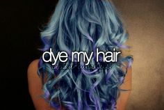 GIRLY THINGS:    dye my hair (light browns/ombre/balayage or pastels)