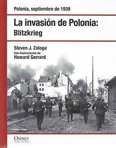 La invasión de Polonia : Blitzkrieg : Polonia, septiembre de 1939,D.L. 2007   http://absysnetweb.bbtk.ull.es/cgi-bin/abnetopac01?TITN=545750