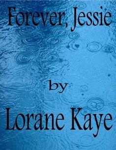 11-29-14 Forever, Jessie by Lorane Kaye, http://www.amazon.com/dp/B00J7EUF7S/ref=cm_sw_r_pi_dp_xLBEub0NCJGXZ