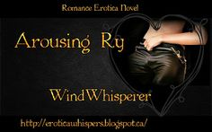 Link: http://eroticawhispers.blogspot.ca/p/arousing-ry.html Arousing Ry * Epic romantic love story ~  - Lust and love within a woman`s life - Passion - Sex - Lust - Love  #WindWhisperer Author: WindWhisperer #WindWhisperer #EroticaWhispers #ArousingRy  Erotica Romance - Contemporary Adult Fiction LGBT
