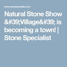 Natural Stone Show 'Village' is becoming a town!  | Stone Specialist