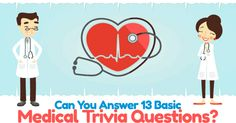 How much basic medical knowledge do you have? Test your skills and see if you can answer 13 basic medical knowledge trivia questions. An answer key is available for you to review your answers at the end of the quiz. It will be at the very bottom of the results page. Share your results with us on our Facebook fan page at www.facebook.com/quizwow. Good luck! Trivia Questions And Answers, Question And Answer, This Or That Questions, Quizzes, Knowledge, Medical, Medical Doctor, Consciousness, Medicine