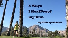 Sharing Five Heat proof strategies that help me stay cool and comfortable during my run.