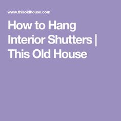 How to Hang Interior Shutters | This Old House