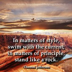 In matters of style, swim with the current; in matters of principle, stand like a rock. Fake Quotes, Worth Quotes, Quotes To Live By, Funny Quotes, Quotes Inspirational, Great Quotes, Thomas Jefferson Quotes, Meaningful Sayings, Quotation Marks