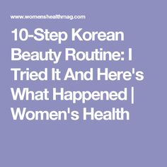 10-Step Korean Beauty Routine: I Tried It And Here's What Happened | Women's Health