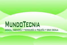 Mundotecnia - Ciencia, ingeniería y tecnología a pequeña y gran escala