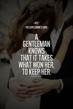 "I love the picture and quote... just perfect(: ""A gentleman knows that it takes what won her to keep her."""