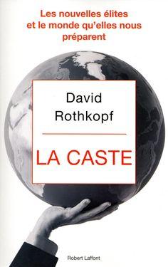 David Rothkopf  La Caste, traduit par Michel Faure.   Editions Robert Laffont