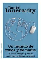 Un mundo de todos y de nadie : piratas, riesgos y redes en el nuevo desorden global / Daniel Innerarity