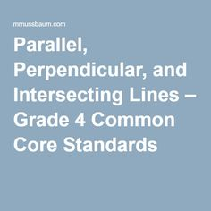 Parallel, Perpendicular, and Intersecting Lines – Grade 4 Common Core Standards Parallel And Perpendicular Lines, Math Games, Maths, 4th Grade Classroom, Common Core Standards, Teacher, Professor, Teachers