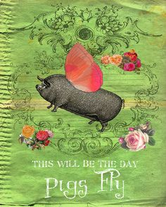 This will be the day pigs fly 8x10 by Sweet Serendipity By A, via Flickr