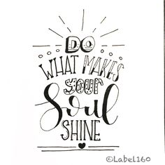 Made by Label160 | Do what makes your soul shine