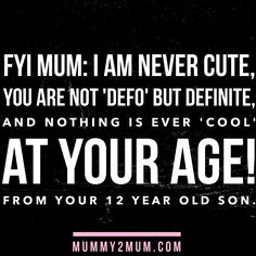 you are too old for cool mum 12 Year Old, Ted Talks, Parenting, Inspirational Quotes, Mood, Cool Stuff, Life Coach Quotes, Inspiring Quotes, Quotes Inspirational