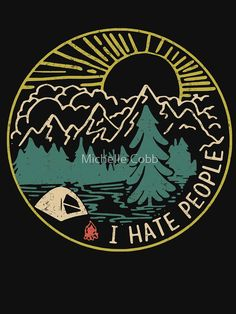 'I hate people camping hiking' T-Shirt by Michelle Cobb Overlays, Logo Minimalista, Adventure Time, I Hate People, Vintage T-shirts, Camping Gifts, 3d Prints, Travel Gifts, Graphic Design Illustration