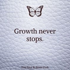 Growth never stops. Life Quotes Love, True Quotes, Quotes To Live By, Motivational Quotes, Inspirational Quotes, Qoutes, Positive Affirmations, Positive Quotes, Favorite Quotes