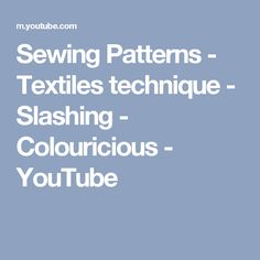 Sewing Patterns - Textiles technique - Slashing - Colouricious - YouTube