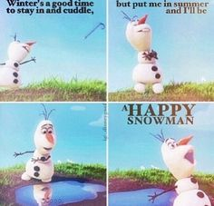 but put me in summer and I'll be a....*collective gasp from the audience*....Happy Snowman!!