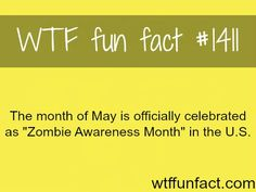 Zombie Awareness Month - May WTF FUN FACTS HOME / SEE MORE tagged/ dates FACTS