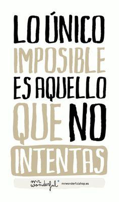 Lo único imposible es aquello que no intentas.