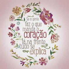 <p></p><p>Se a gente faz o que manda o coração, lá na frente tudo se explica.</p>