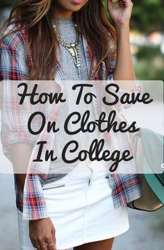 Find out how to save on clothes as a College Student :0 :0 This is ah-mazing.