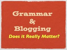 Blog post at Sverve Blog : When you blog, do you worry about using correct grammar? Should you have to?  Many would say that the need for correct grammar would depen[..]