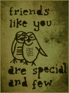 We'll be friends till we are old and gray! I'm so glad we are friends!You have prayed with me so very much and I appreciate your prayers and your friendshil more than you will ever know. Owl Quotes, Best Qoutes, Online Friends, Say That Again, Just Smile, True Friends, Love Letters, Friends Forever, Friendship Quotes
