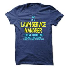 I am a LAWN SERVICE MANAGER T Shirt, Hoodie, Sweatshirt