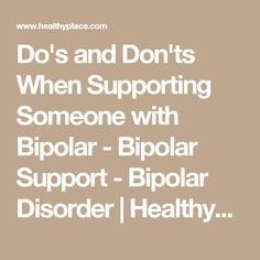 Do's and Don'ts When Supporting Someone with Bipolar - Bipolar Support - Bipolar Disorder | HealthyPlace