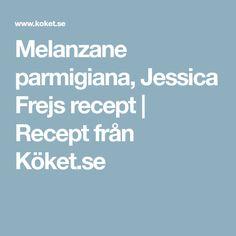Melanzane parmigiana, Jessica Frejs recept   Recept från Köket.se