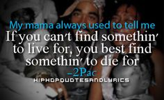 2pac, tupac to live or die for quote hip hop